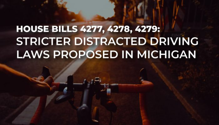 House Bills 4277, 4278, and 4279 propose stricter distracted driving laws in Michigan